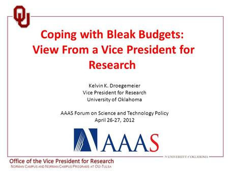 Office of the Vice President for Research N ORMAN C AMPUS AND N ORMAN C AMPUS P ROGRAMS AT OU-T ULSA Coping with Bleak Budgets: View From a Vice President.
