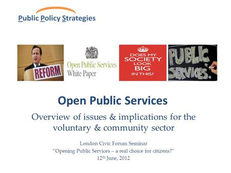 "Open Public Services Overview of issues & implications for the voluntary & community sector London Civic Forum Seminar ""Opening Public Services – a real."