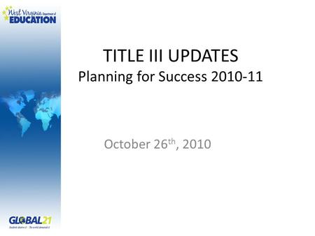 TITLE III UPDATES Planning for Success 2010-11 October 26 th, 2010.
