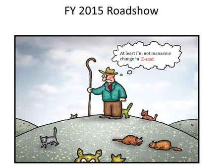 FY 2015 Roadshow E-rate 2.0 E-rate!. FY 2015 E-rate Cap – How much funding will be available Discount rate Eligible services Budget for Category 2 services.
