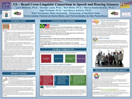 US – Brazil Cross-Linguistic Consortium in Speech and Hearing Sciences Lynn Williams, Ph.D., 1 Brenda Louw, Ph.D., 1 Ken Bleile, Ph.D., 2 Marcia Keske-Soares,