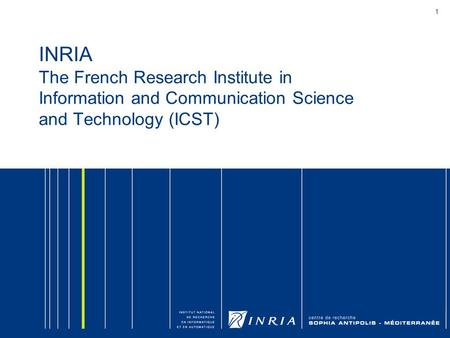 1 INRIA The French Research Institute in Information and Communication Science and Technology (ICST)