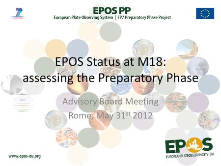 EPOS Status at M18: assessing the Preparatory Phase Advisory Board Meeting Rome, May 31 st 2012.