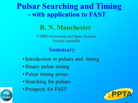 Pulsar Searching and Timing R. N. Manchester CSIRO Astronomy and Space Science Sydney Australia Summary Introduction to pulsars and timing Binary pulsar.