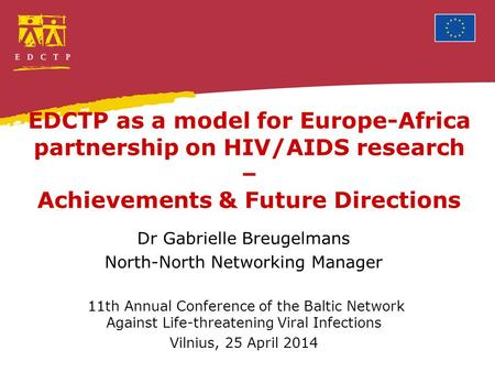 EDCTP as a model for Europe-Africa partnership on HIV/AIDS research – Achievements & Future Directions Dr Gabrielle Breugelmans North-North Networking.