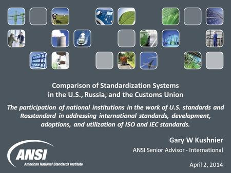 Comparison of Standardization Systems in the U.S., Russia, and the Customs Union The participation of national institutions in the work of U.S. standards.