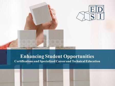 Enhancing Student Opportunities Certifications and Specialized Career and Technical Education.