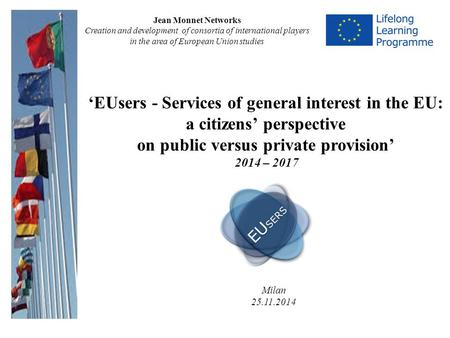 'EUsers - Services of general interest in the EU: a citizens' perspective on public versus private provision' 2014 – 2017 Jean Monnet Networks Creation.