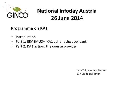 National infoday Austria 26 June 2014 Programme on KA1 Introduction Part 1: ERASMUS+ KA1 action: the applicant Part 2: KA1 action: the course provider.