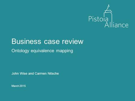 Business case review Ontology equivalence mapping John Wise and Carmen Nitsche March 2015.
