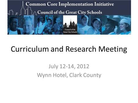 Curriculum and Research Meeting July 12-14, 2012 Wynn Hotel, Clark County.