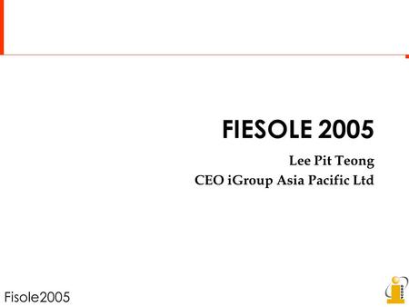 Fisole2005 FIESOLE 2005 Lee Pit Teong CEO iGroup Asia Pacific Ltd.