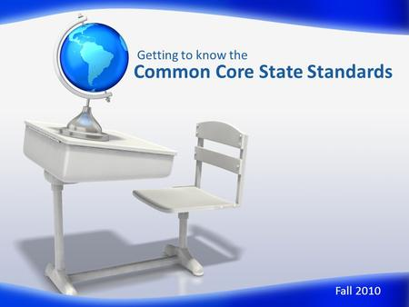 Common Core State Standards Getting to know the Fall 2010.