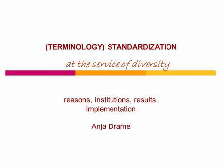 (TERMINOLOGY) STANDARDIZATION at the service of diversity reasons, institutions, results, implementation Anja Drame.