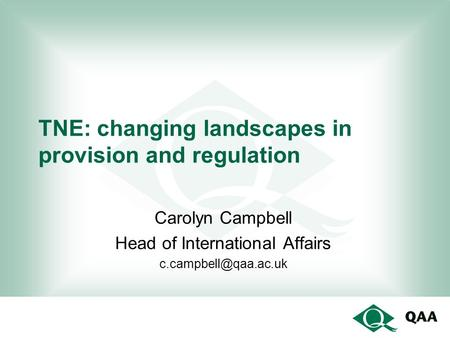 TNE: changing landscapes in provision and regulation Carolyn Campbell Head of International Affairs