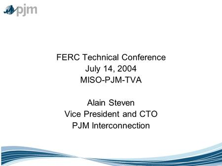 ©2003 PJM FERC Technical Conference July 14, 2004 MISO-PJM-TVA Alain Steven Vice President and CTO PJM Interconnection.