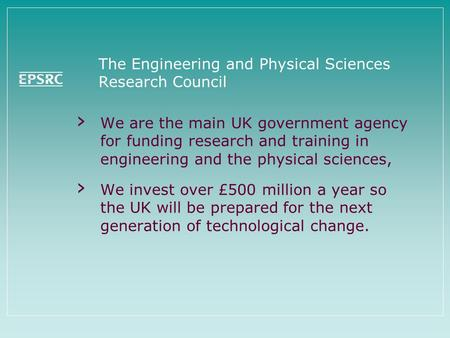The Engineering and Physical Sciences Research Council › We are the main UK government agency for funding research and training in engineering and the.