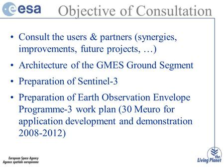 Consult the users & partners (synergies, improvements, future projects, …) Architecture of the GMES Ground Segment Preparation of Sentinel-3 Preparation.