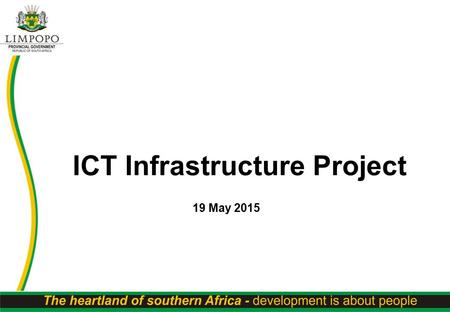 ICT Infrastructure Project 19 May 2015. Limpopo Profile According to the National Census of 2001 Limpopo is home to 11.8% of South Africa's population.