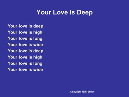 Your Love is Deep Your love is deep Your love is high Your love is long Your love is wide Your love is deep Your love is high Your love is long Your love.