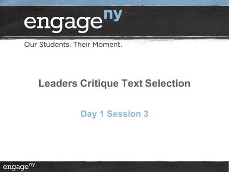 Leaders Critique Text Selection Day 1 Session 3. Objectives 2  Leaders will be able to lead professional conversations with teachers and coaches around.