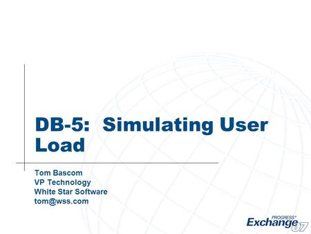 DB-5: Simulating User Load Tom Bascom VP Technology White Star Software