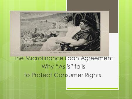 "The Microfinance Loan Agreement Why ""As is"" fails to Protect Consumer Rights."