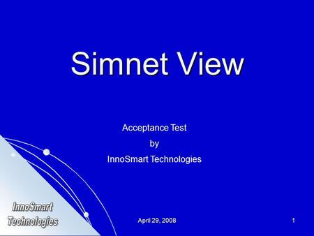 April 29, 20081 Simnet View Acceptance Test by InnoSmart Technologies.