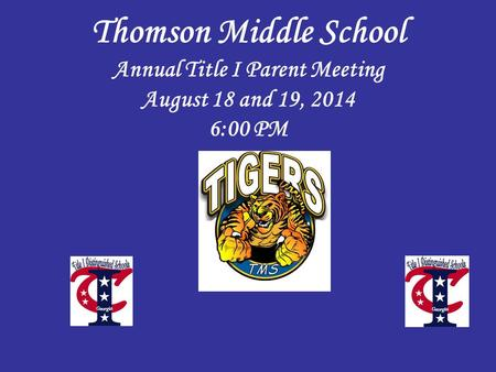 Thomson Middle School Annual Title I Parent Meeting August 18 and 19, 2014 6:00 PM.