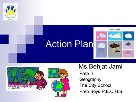 Action Plan Ms.Behjat Jami Prep II Geography The City School Prep Boys P.E.C.H.S.