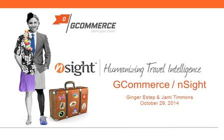 GCommerce / nSight Ginger Estep & Jami Timmons October 29, 2014.