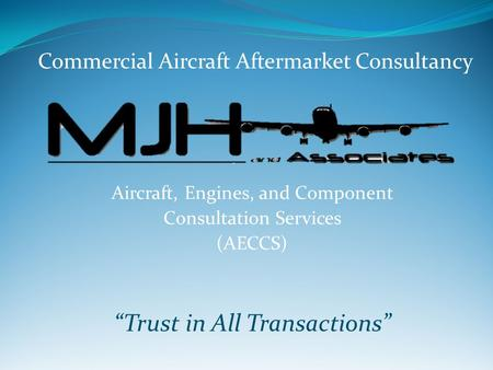 "Aircraft, Engines, and Component Consultation Services (AECCS) ""Trust in All Transactions"" Commercial Aircraft Aftermarket Consultancy."