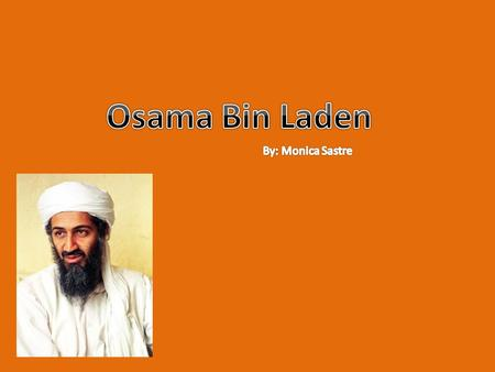Osama Bin Laden Was born in 1957 in Riyadh, Saudi Arabia.
