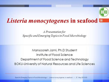 Specific Emerging Topics in Food Microbiology I Listeria monocytogenes in seafood I 27, May 2013-SS 1 Listeria monocytogenes in seafood Mansooreh Jami,