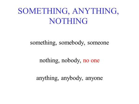 SOMETHING, ANYTHING, NOTHING