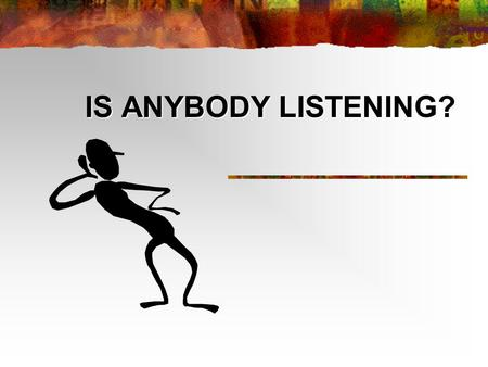 "IS ANYBODY LISTENING?. What is listening? Lis-ten-ing n (1996, International Listening Association): ""the process of receiving, constructing meaning from,"
