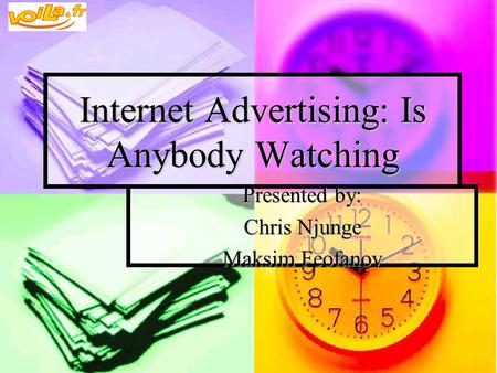 Internet Advertising: Is Anybody Watching Presented by: Chris Njunge Maksim Feofanov.