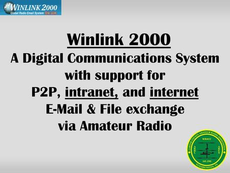 Winlink 2000 A Digital Communications System with support for P2P, intranet, and internet E-Mail & File exchange via Amateur Radio.