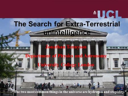 The Search for Extra-Terrestrial unIntelligence Jonathan Tennyson Department of Physics and Astronomy University College London The two most common things.