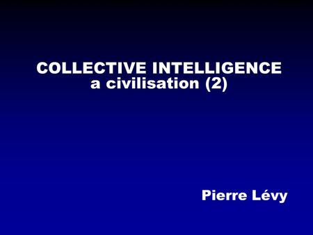 COLLECTIVE INTELLIGENCE a civilisation (2) Pierre Lévy.