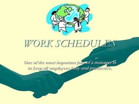 WORK SCHEDULES One of the most important jobs of a manager is to keep all employees busy and productive.