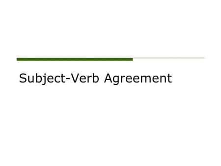 Subject-Verb Agreement EVERY VERB MUST AGREE WITH ITS SUBJECT Singular Subject Plural Verb Plural Subject Singular Verb.
