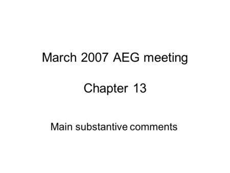 March 2007 AEG meeting Chapter 13 Main substantive comments.