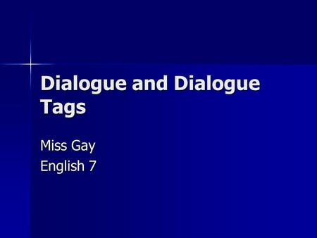 Dialogue and Dialogue Tags Miss Gay English 7. Dialogue Dialogue is the exact words of a character. Dialogue is the exact words of a character. Use quotation.