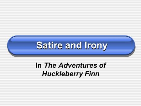Satire and Irony In The Adventures of Huckleberry Finn.