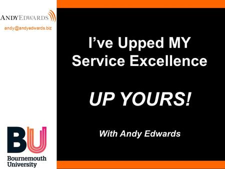 I've Upped MY Service Excellence UP YOURS! With Andy Edwards.
