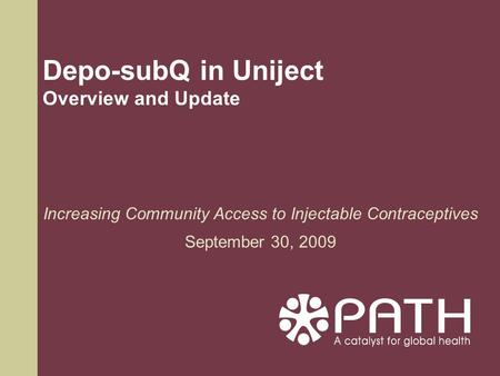 Depo-subQ in Uniject Overview and Update Increasing Community Access to Injectable Contraceptives September 30, 2009.