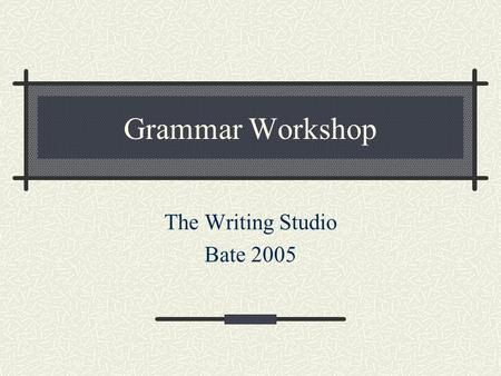 Grammar Workshop The Writing Studio Bate 2005. Pronoun and Antecedent Agreement A pronoun is a word that takes the place of a noun Both must be singular,