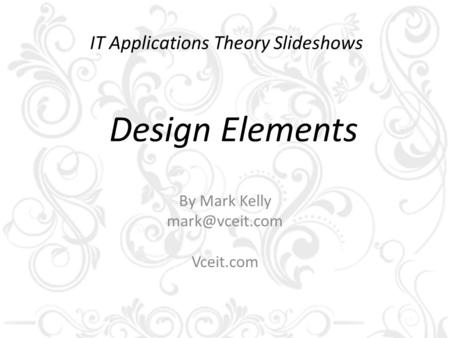 IT Applications Theory Slideshows By Mark Kelly Vceit.com Design Elements.