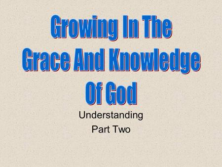 Understanding Part Two. Review Knowing, Growing, Understanding, Living, Giving God's structured plans work best Understanding how everything fits together.
